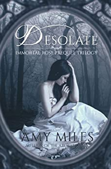 Desolate, Book I of the Immortal Rose Trilogy by [Miles, Amy]