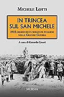 In trincea sul San Michele. 1915: diario di un sergente pugliese nella grande guerra