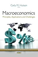 Macroeconomics: Principles, Applications and Challenges (Economic Issues, Problems and Perspectives)