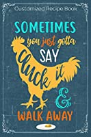 Sometimes You Just Gotton Say Luck It And Walk Away: Cooking Recipe Notebook Gift for Men, Women or Kids