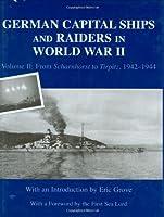 German Capital Ships and Raiders in World War II: Volume II: From Scharnhorst to Tirpitz, 1942-1944 (Naval Staff Histories)