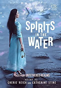 Spirits in the Water (Elements of Untethered Realms Book 4) by [Stine, Catherine, Gardner, Gwen, Chapman, Jeff, Pax, M., Brown, Angela, Fairchild, River, Kewin, Simon, Rains, Christine, Houston, Meradeth, Gerrick, M., Reich, Cherie]