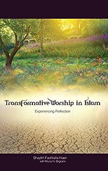 [Haeri, Shaykh Fadhlalla, Bilgrami, Muna H.]のTransformative Worship in Islam: Experiencing Perfection (English Edition)