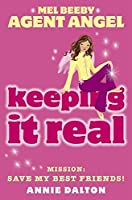Keeping It Real: Mission, Save My Best Friends! (Mel Beeby Agent Angel)