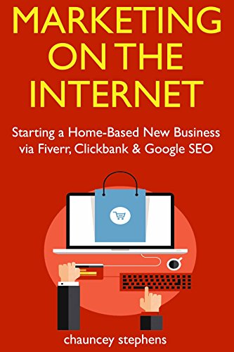 Marketing on the Internet: Starting a Home-Based New Business via Fiverr, Clickbank & Google SEO (English Edition)