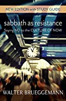 Sabbath As Resistance: Saying No to the Culture of Now - With Study Guide