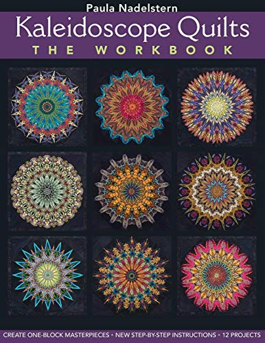 Kaleidoscope Quilts: the Workbook: Create One-Block Masterpieces; New Step-by-Step Instructions; 12 Projects