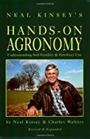 Neal Kinsey's Hands-on Agronomy: Understanding Soil Fertility & Fertilizer Use