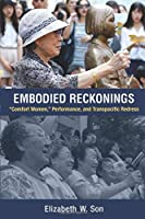 """Embodied Reckonings: """"Comfort Women,"""" Performance, and Transpacific Redress"""