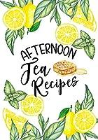 Afternoon Tea Recipes: Blank Recipe Cookbook Journal V1