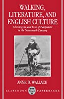 Walking, Literature, and English Culture: The Origins and Uses of Peripatetic in the Nineteenth Century (Clarendon Paperbacks)