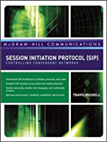 Session Initiation Protocol Sip: Controlling Convergent Networks (McGraw-Hill Communication Series)