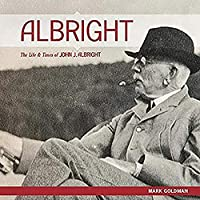 Albright: The Life and Times of John J. Albright