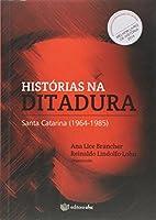 Historias Na Ditadura: Santa Catarina ( 1964-1985 )