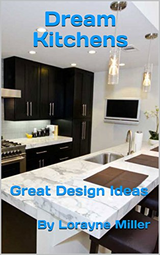 Dream Kitchens : Great Design Ideas (English Edition)