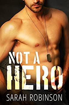 Not A Hero: A Bad Boy Marine Romance by [Robinson, Sarah]