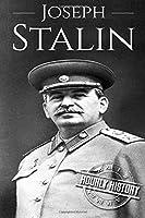 Joseph Stalin: A Life From Beginning to End (World War 2 Biographies)