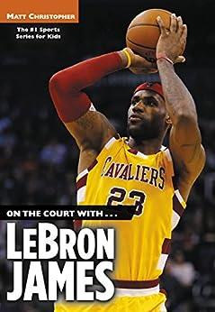 On the Court with...LeBron James (Matt Christopher Sports Bio Bookshelf) by [Christopher, Matt]