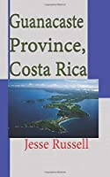 Guanacaste Province, Costa Rica: Travel and Tourism Information