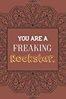 You Are a Freaking Rockstar.: Notebook for Writing Your Daily Problem Solving Thoughts, Ideas, Workmate Gift, Business Startup Surprise Gift for Team Members Inspirational Journal for Self Gift