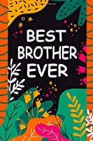 Best Brother Ever: A Unique Notebook Journal Gift Idea for Brother From Sister - 6x9 Inch 110 Pages Blank Lined Notebook Gifts for Brother on Birthday, Christmas, Thanksgiving for Writing Notes, Brainstorming and To-Do List