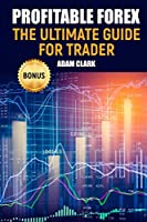 Profitable Forex.: The ultimate guide for trader.
