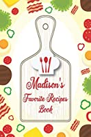 Madison's Favorite Recipes Book: Personalized Name notebook to write all the good family recipes favorite, Notebook for 100 recipes Size 6x9 (15x23cm), Soft Cover, Matte Finish.