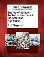 The Life of Samuel Tucker, Commodore in the American Revolution.
