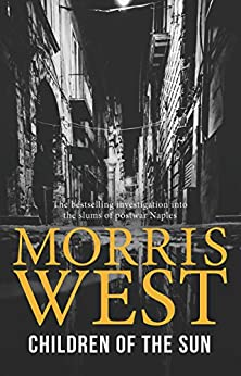 Children of the Sun : The bestselling investigation into the slums of postwar Naples by [West, Morris]