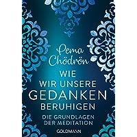 Wie wir unsere Gedanken beruhigen: Die Grundlagen der Meditation