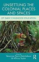 Unsettling the Colonial Places and Spaces of Early Childhood Education (Changing Images of Early Childhood)