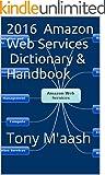 2016 Amazon Web Services Dictionary & Handbook: Tony Maash (English Edition)
