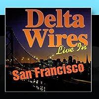 Delta Wires: Live in San Francisco