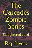 The Cascades Zombie Series: Slaughtered