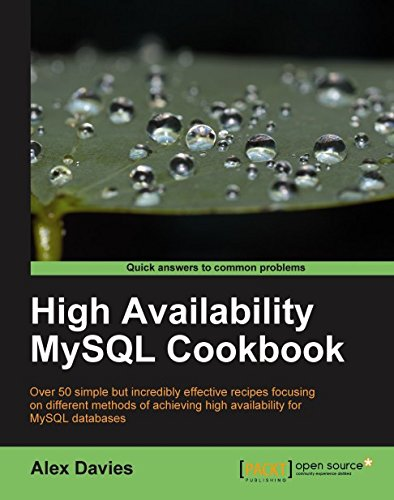 High Availability MySQL Cookbook: Over 50 Simple but Incredibly Effective Recipes Focusing on Different Methods of Achieving High Availability for Mysql Databeses