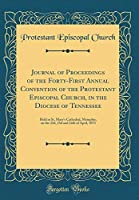 Journal of Proceedings of the Forty-First Annual Convention of the Protestant Episcopal Church, in the Diocese of Tennessee: Held in St. Mary's Cathedral, Memphis, on the 22d, 23d and 24th of April, 1873 (Classic Reprint)