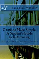 Citations Made Simple: A Student's Guide to Easy Referencing, Vol. Iv: the Vancouver Format