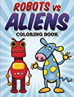 Robots Vs Aliens Coloring Book