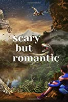 Scary but romantic: Motivational Notebook, Journal, Diary (110 Pages,lined, 6 x 9)