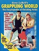 Gene Lebell's Grappling World: The Encyclopedia of Finishing Holds [並行輸入品]