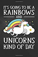 """Unicorns: It's Going To Be A Rainbows And  K Unicorn Notebook, Journal for Writing, Size 6"""" x 9"""", 164 Pages"""