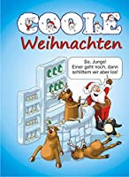 Coole Weihnachten: Witzig Freches rund ums Fest mit coolen Spruechen, Witzen, Karikaturen und coolen Cocktails