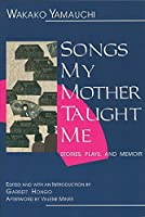 Songs My Mother Taught Me: Stories, Plays, and Memoir