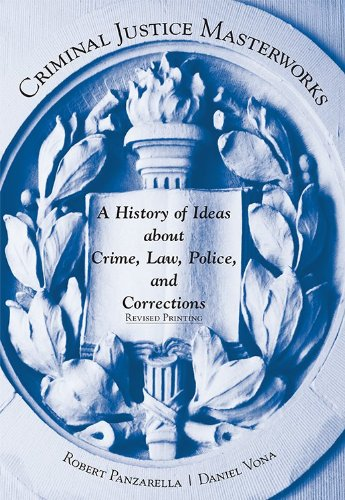 Download Criminal Justice Masterworks: A History of Ideas About Crime, Law, Police, and Corrections 1611634121