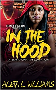 In The Hood ( Formally Titled ZipCodez): A Watts and Compton Love Affair by [Williams, Aleta]