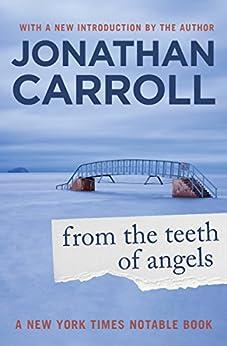 [Carroll, Jonathan]のFrom the Teeth of Angels (English Edition)