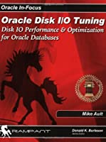 Oracle Disk I/O Tuning: Disk IO Performance & Optimization for Oracle Databases (Oracle In-Focus Series)