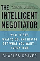 The Intelligent Negotiator: What to Say, What to Do, How to Get What You Want-Every Time by Charles Craver(2002-10-22)