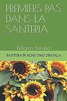 PREMIERS PAS DANS LA SANTERIA: Religion Yoruba