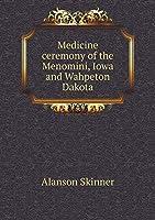 Medicine Ceremony of the Menomini, Iowa and Wahpeton Dakota